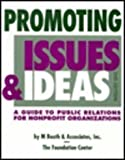 Promoting Issues and Ideas : A Guide to Public Relations for Nonprofit Organizations, M. Booth and  Associates Staff, 0879545941