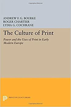 Book The Culture of Print: Power and the Uses of Print in Early Modern Europe (Princeton Legacy Library) by Andrew F.G. Bourke (2014-07-14)