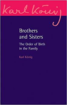 Brothers and Sisters: The Order of Birth in the Family (Karl Konig Archive)