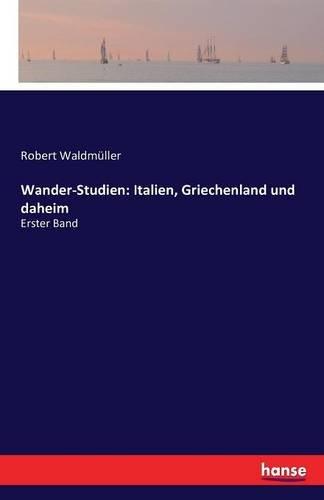 Read Online Wander-Studien: Italien, Griechenland und daheim: Erster Band (German Edition) PDF
