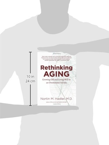 Rethinking Aging Growing Old and Living Well in an Overtreated Society