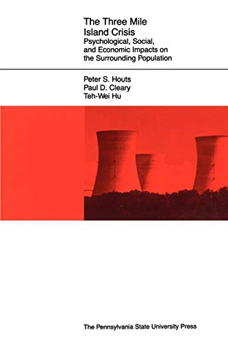 The Three Mile Island Crisis: Psychological, Social, and Economic Impacts on the Surrounding Population (Three Mile Island Pennsylvania Nuclear Power Disaster)