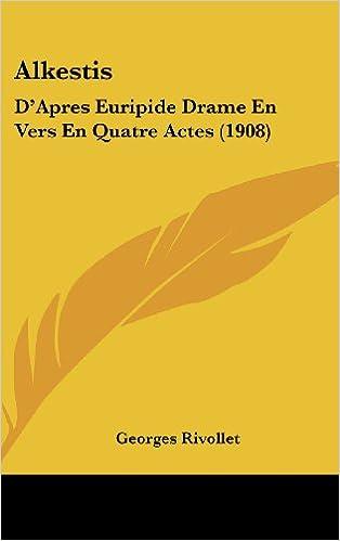Alkestis: D'Apres Euripide Drame En Vers En Quatre Actes (1908)