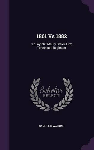 Read Online 1861 Vs 1882: Co. Aytch, Maury Grays, First Tennessee Regiment pdf epub