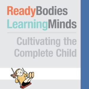 Read Online Ready Body Learning Minds: Cultivating the Complete Child pdf