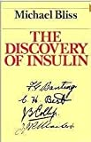 The Discovery of Insulin, Bliss, Michael, 0226058972