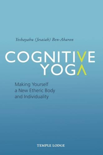 Cognitive Yoga: Making Yourself A New Etheric Body And Individuality