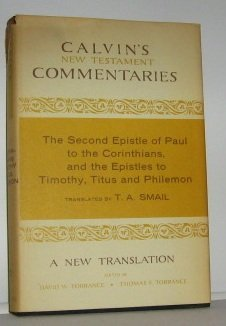 The Second Epistle of Paul to the Corinthians, the Epistles to Timothy, Titus, and Philemon (Calvin's New Testament Comm