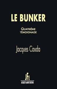Le bunker : Quatrième témoignage par Jacques Cauda