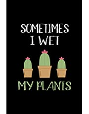 Sometimes I Wet My Plants: Notebook And Lined Journal 6 x 9 With 120 Lined Pages, Perfect Gift For Gardening Lovers