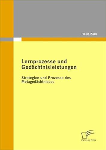 Lernprozesse und Gedächtnisleistungen: Strategien und Prozesse des Metagedächtnisses (German Edition)