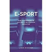 E-Sports: Eine Einführung in die Multi-Milliarden-Industrie (German Edition)