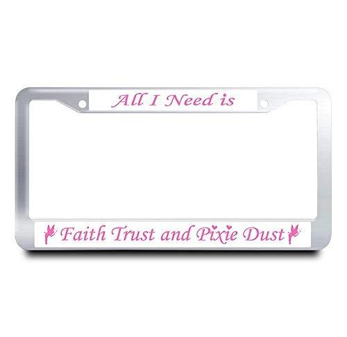 AUdddflicenshf All I Need is Faith Trust and Pixie Dust License Plate Frame Luxury Tag Holder Aluminum License Plate Cover + 2 Aluminum Screw Caps (Silver)
