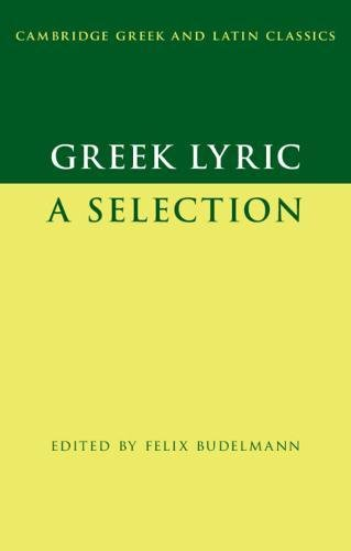 Greek Lyric: A Selection (Cambridge Greek and Latin Classics)