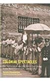 Colonial Spectacles : The Netherlands and the Dutch East Indies at the World Exhibitions, 1880-1931, Bloembergen, Marieke, 9971693305