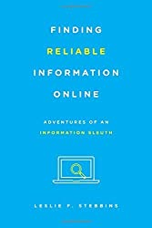 Finding Reliable Information Online: Adventures of an Information Sleuth by Leslie F. Stebbins (2015-09-17)