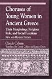 Choruses of Young Women in Ancient Greece, Claude Calame, 0742515257