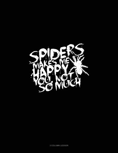 (Spiders Make Me Happy You, Not So Much: 3 Column)