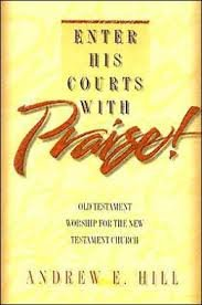 Enter His Courts With Praise!: Old Testament Worship for the New Testament Church