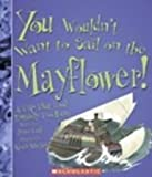 Front cover for the book You Wouldn't Want To Sail On The Mayflower!: A Trip That Took Entirely Too Long by Peter Cook