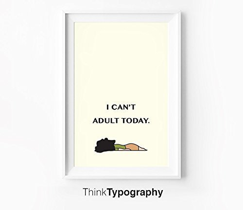 I can't adult today - Unframed art print poster or greeting card
