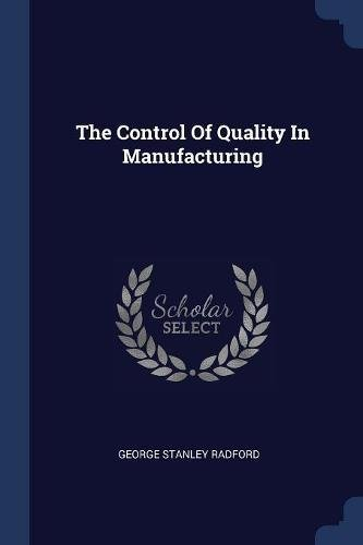 The Control Of Quality In Manufacturing
