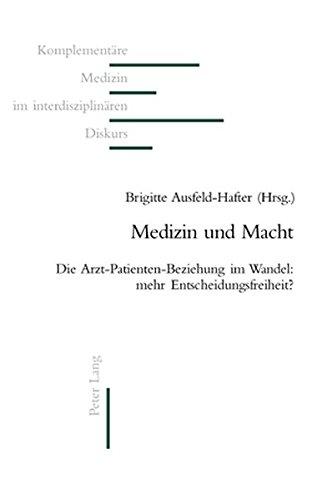 Download Medizin und Macht: Die Arzt-Patienten-Beziehung im Wandel: mehr Entscheidungsfreiheit? (Komplementäre Medizin im interdisziplinären Diskurs) (German Edition) pdf epub