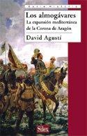 Los almogávares: La expansión mediterránea de la Corona de Aragón (Serie historia) David Agustí Belart