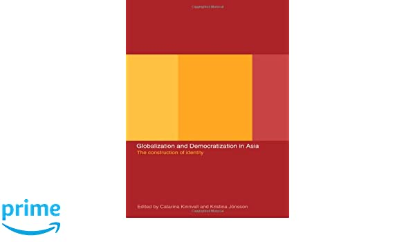 Globalization and Democratization in Asia: The Construction of Identity
