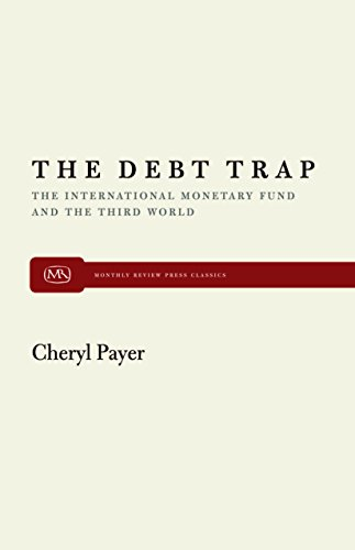 The Debt Trap: The International Monetary Fund and the Third World (Monthly Review Press Classic Titles)