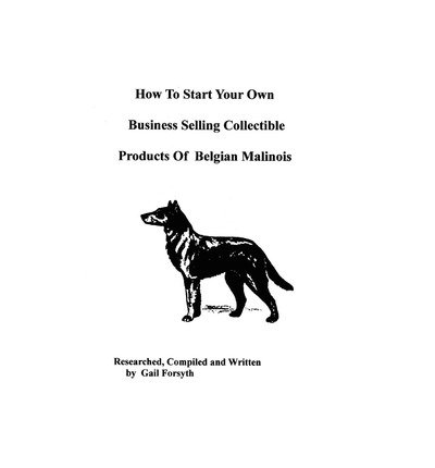 [ How to Start Your Own Business Selling Collectible Products of Belgian Malinois BY Forsyth, Gail ( Author ) ] { Paperback } 2009