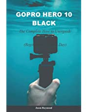 GoPro Hero 10 Black: The Complete How to Userguide (Beginner to Pro)
