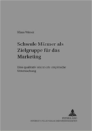 Schwule Maenner ALS Zielgruppe Fuer Das Marketing: Eine Qualitativ Orientierte Empirische Untersuchung (Markt Und Konsum)