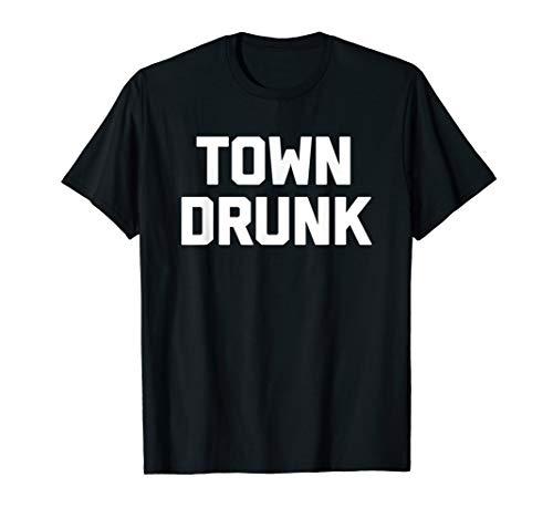 (Funny Drinking Shirt: Town Drunk T-Shirt funny saying humor)