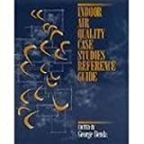 Indoor Air Quality Case Studies Reference Guide, Benda, George J., 0881733059