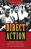 Direct Action : Radical Pacifism from the Union Eight to the Chicago Seven, Tracy, James D., 0226811271
