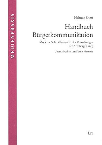 Handbuch Bürgerkommunikation: Moderne Schreib- und Kommunikationskultur in der Dienstleistungsverwaltung (Medienpraxis)