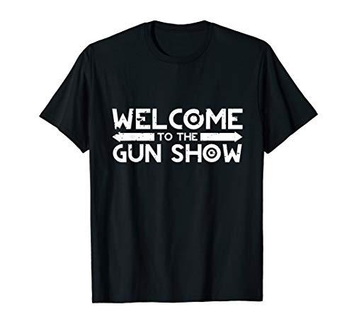 Welcome To The Gun Show T-Shirt (Welcome To The Gun Show T Shirt)