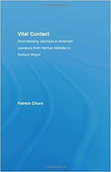 Vital Contact: Downclassing Journeys in American Literature from Melville to Richard Wright (Literary Criticism and Cultural Theory)