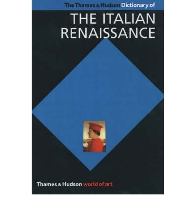 Hudson Dictionary ([The Thames & Hudson Dictionary of the Italian Renaissance: History and Culture] (By: J. R. Hale) [published: February, 1985])