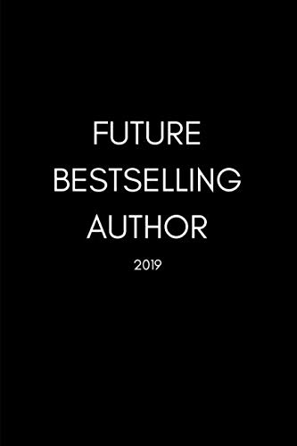 Future Bestselling Author 2019: Writer's 12 Month Week To View Diary For The New Year (Weekly Calendar Agenda Planner With Inspiring Quote)