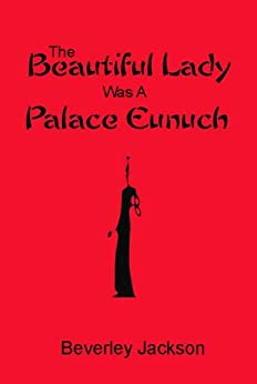 The Beautiful Lady was a Palace Eunuch by [Jackson, Beverley]