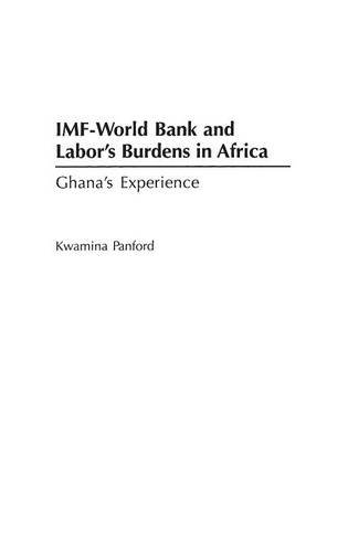 imf-world-bank-and-labors-burdens-in-africa-ghanas-experience