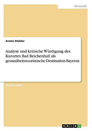Analyse Und Kritische Würdigung Des Kurortes Bad Reichenhall ALS Gesundheitstouristische Destination Bayerns  [Stuhler, Armin] (Tapa Blanda)