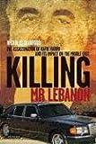 Killing Mr. Lebanon: The Assassination of Rafik Hariri and its Impact on the Middle East