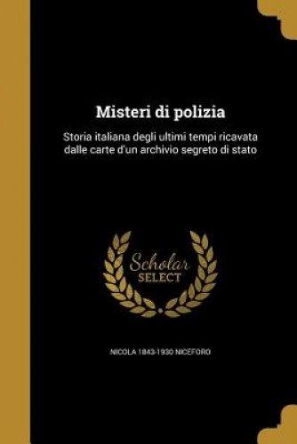 Misteri Di Polizia: Storia Italiana Degli Ultimi Tempi Ricavata Dalle Carte D'Un Archivio Segreto Di Stato (Italian Edition)