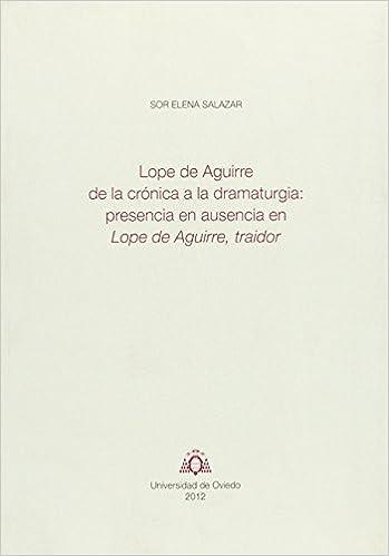 LOPE DE AGUIRRE DE LA CRÓNICA A LA DRAMATURGIA: PRESENCIA EN AUSENCIA EN LOPE DE: 9788483179536: Amazon.com: Books