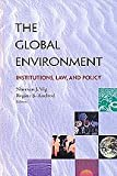 The Global Environment : Institutions, Law and Policy, , 1568023804