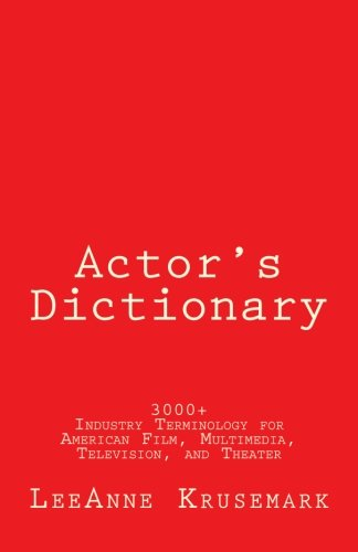 Actor's Dictionary: 3000+ Industry Terminology for American Film, Multimedia, Television, and Theater