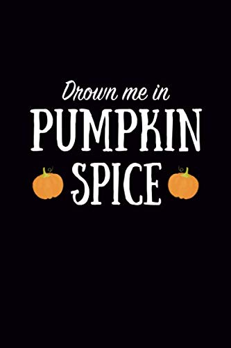 Happy Halloween Movie Quotes (Drown Me In Pumpkin Spice: Blank Journal, Wide Lined Notebook/Composition, Halloween Quote Jack O Lantern Garden Back to school Gift, Writing Notes Ideas)